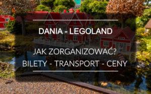 Dania - LEGOLAND Billund - Atrakcje i praktyczne porady
