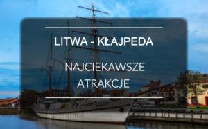 Litwa - Co warto zobaczyć w Kłajpedzie