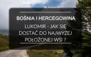 Lukomir - najwyżej położona wieś w Bośni i Hercegowinie