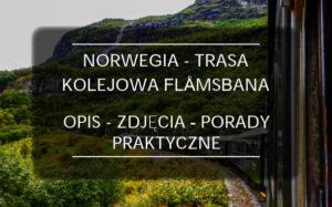 Flåmsbana – Norwegia. Najpiękniejsza trasa kolejowa świata