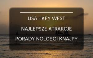 Key West – Floryda – Najlepsze atrakcje i porady praktyczne